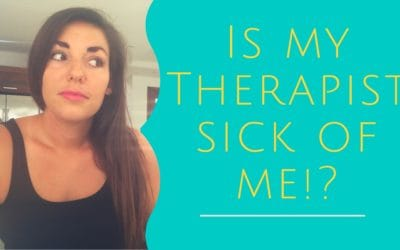 Is My Therapist Sick Of Me?